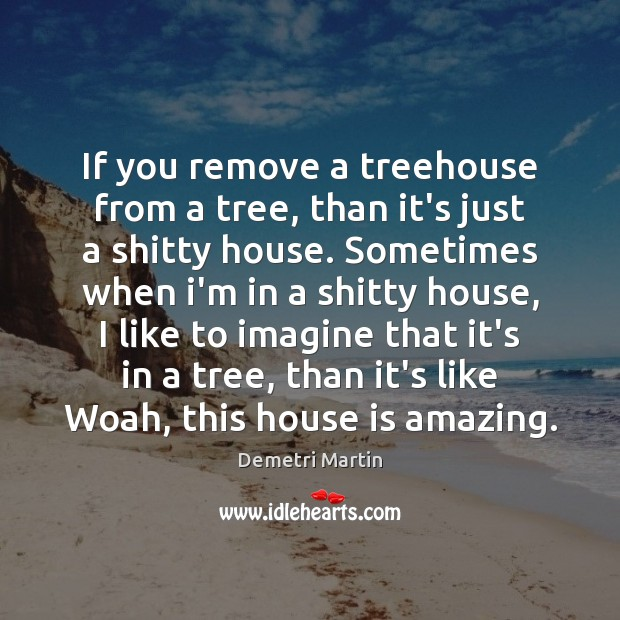 Image, If you remove a treehouse from a tree, than it's just a
