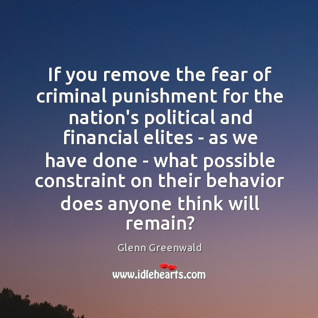 If you remove the fear of criminal punishment for the nation's political Image