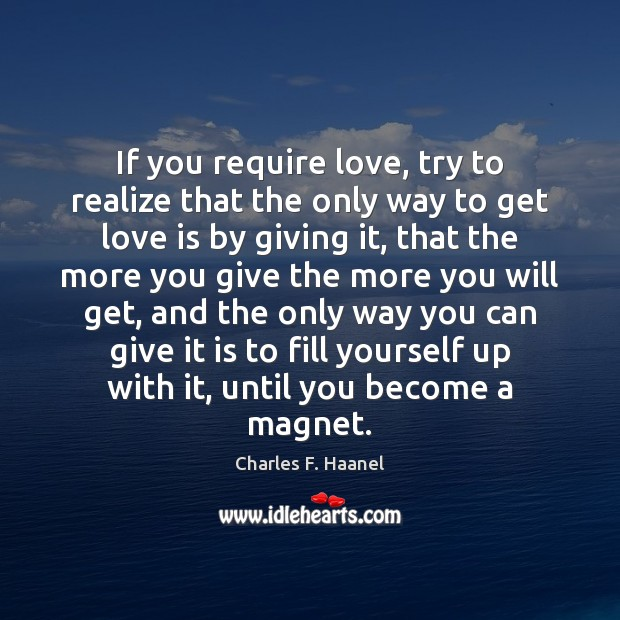 Image, If you require love, try to realize that the only way to