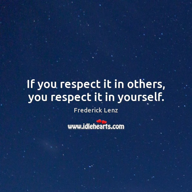 Image, If you respect it in others, you respect it in yourself.
