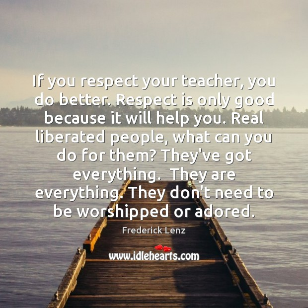 Image, If you respect your teacher, you do better. Respect is only good