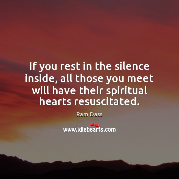 If you rest in the silence inside, all those you meet will Image