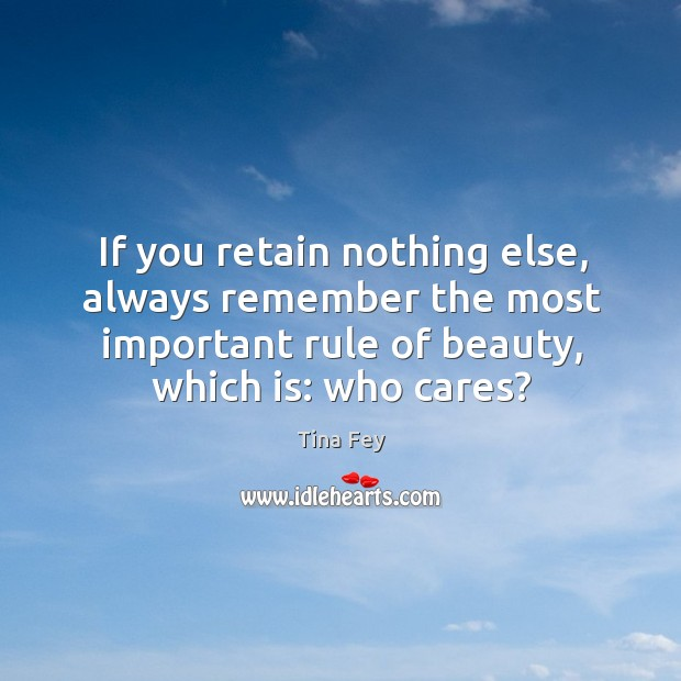 Image, If you retain nothing else, always remember the most important rule of