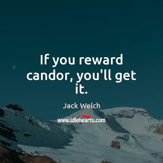 If you reward candor, you'll get it. Image