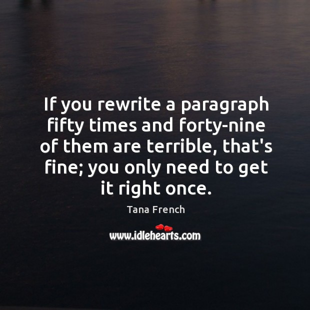 If you rewrite a paragraph fifty times and forty-nine of them are Tana French Picture Quote