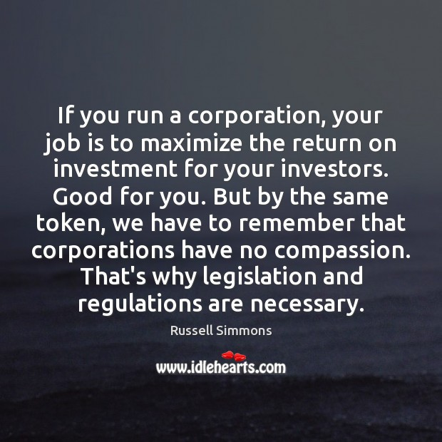 If you run a corporation, your job is to maximize the return Russell Simmons Picture Quote