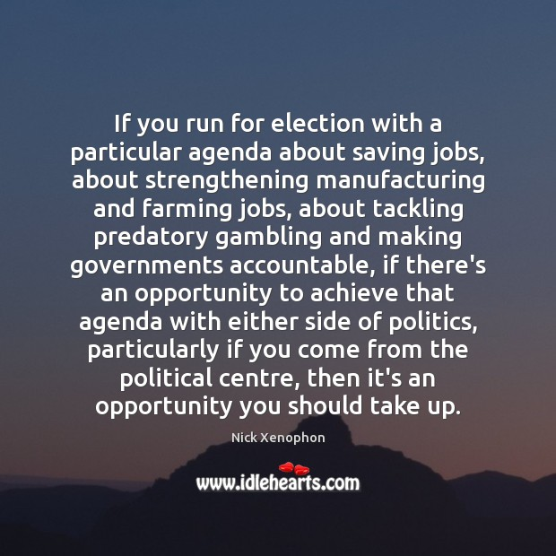 If you run for election with a particular agenda about saving jobs, Image