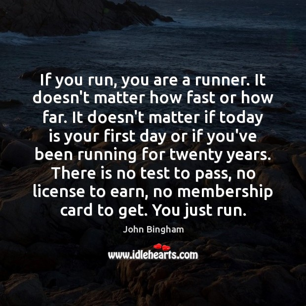 If you run, you are a runner. It doesn't matter how fast John Bingham Picture Quote