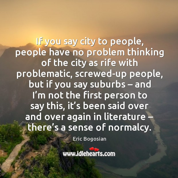 If you say city to people, people have no problem thinking of the city as rife with problematic Image