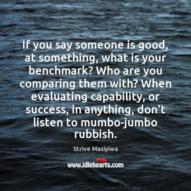 If you say someone is good, at something, what is your benchmark? Image