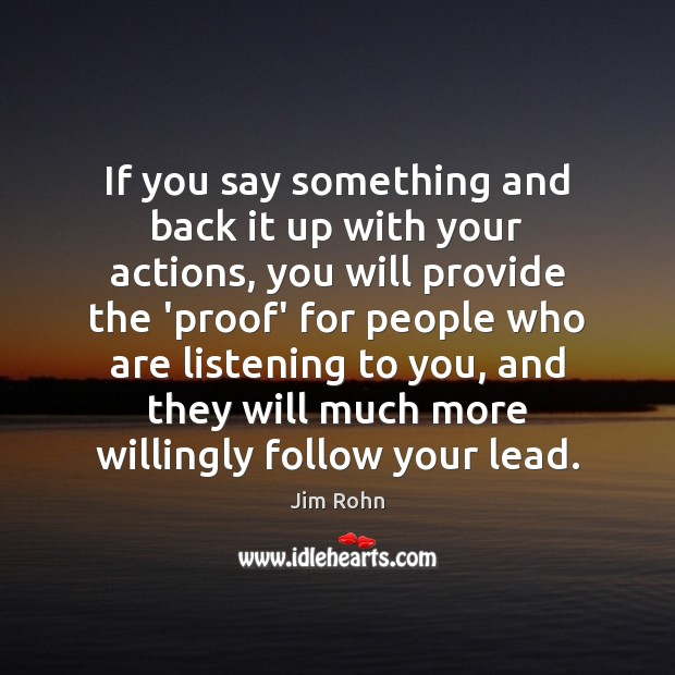 If you say something and back it up with your actions, you Image