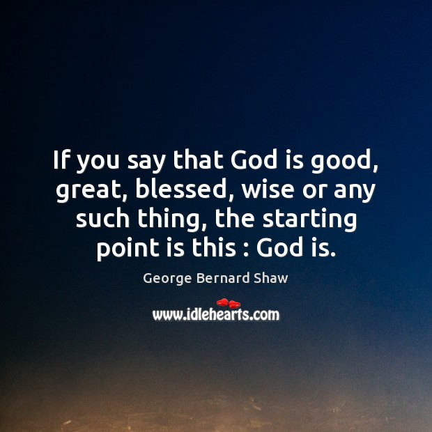 If you say that God is good, great, blessed, wise or any God is Good Quotes Image