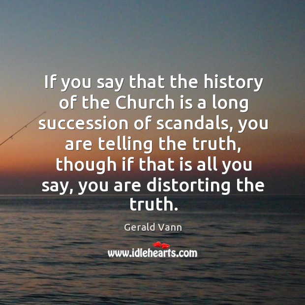 If you say that the history of the church is a long succession of scandals Image