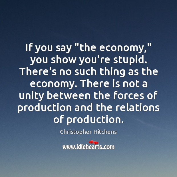 """If you say """"the economy,"""" you show you're stupid. There's no such Image"""