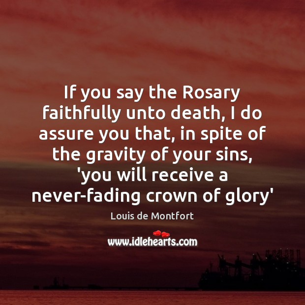 If you say the Rosary faithfully unto death, I do assure you Louis de Montfort Picture Quote