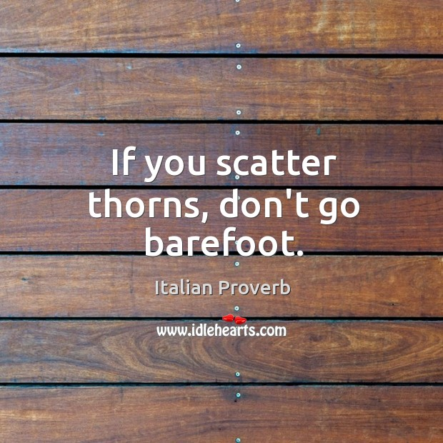Image, If you scatter thorns, don't go barefoot.