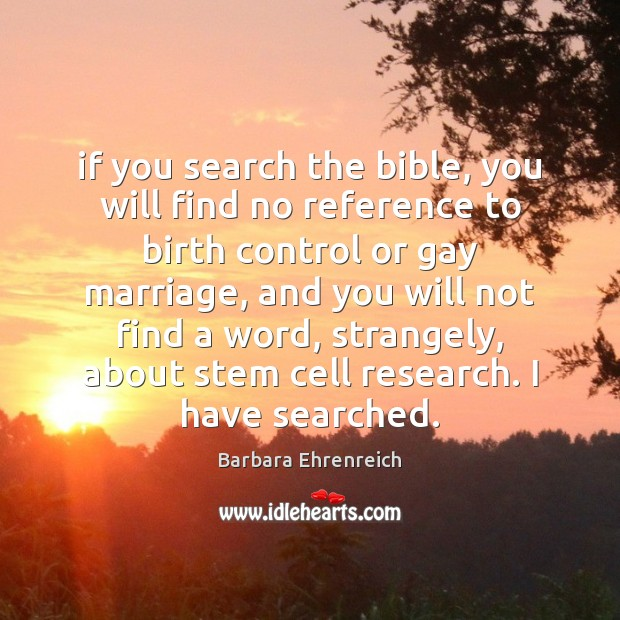 If you search the bible, you will find no reference to birth Barbara Ehrenreich Picture Quote
