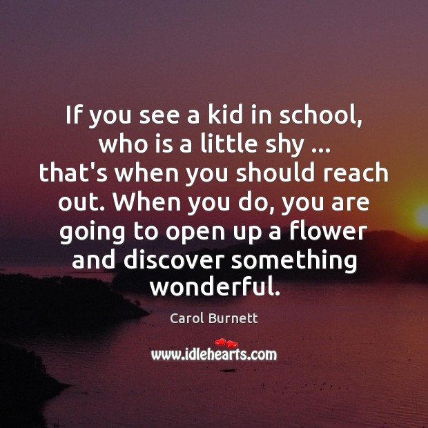 If you see a kid in school, who is a little shy … Image