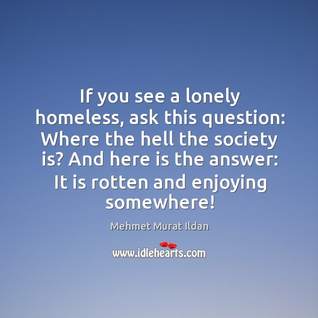 Image, If you see a lonely homeless, ask this question: Where the hell