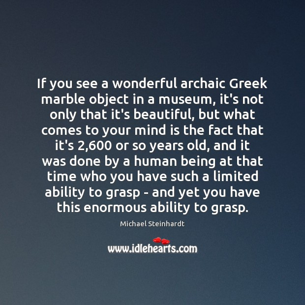 Image, If you see a wonderful archaic Greek marble object in a museum,