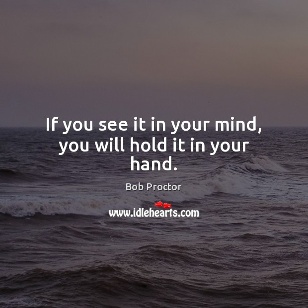 Image, If you see it in your mind, you will hold it in your hand.