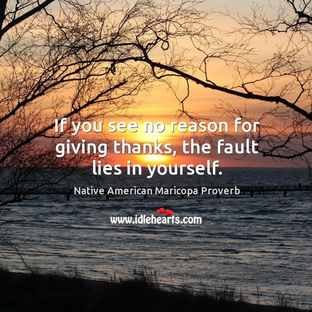 If you see no reason for giving thanks, the fault lies in yourself. Image