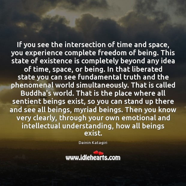 If you see the intersection of time and space, you experience complete Image