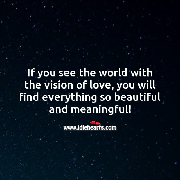 If you see the world with the vision of love, you will find everything so beautiful. Beautiful Love Quotes Image