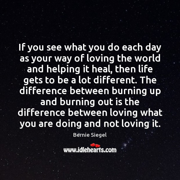 If you see what you do each day as your way of Heal Quotes Image