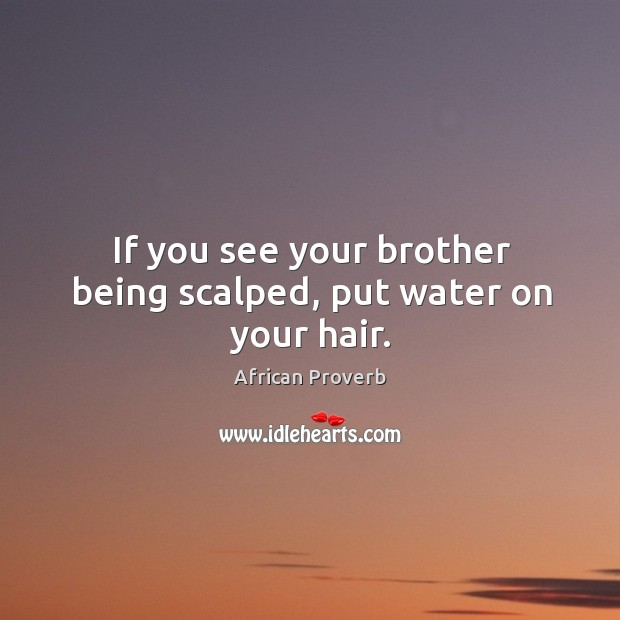 Image, If you see your brother being scalped, put water on your hair.