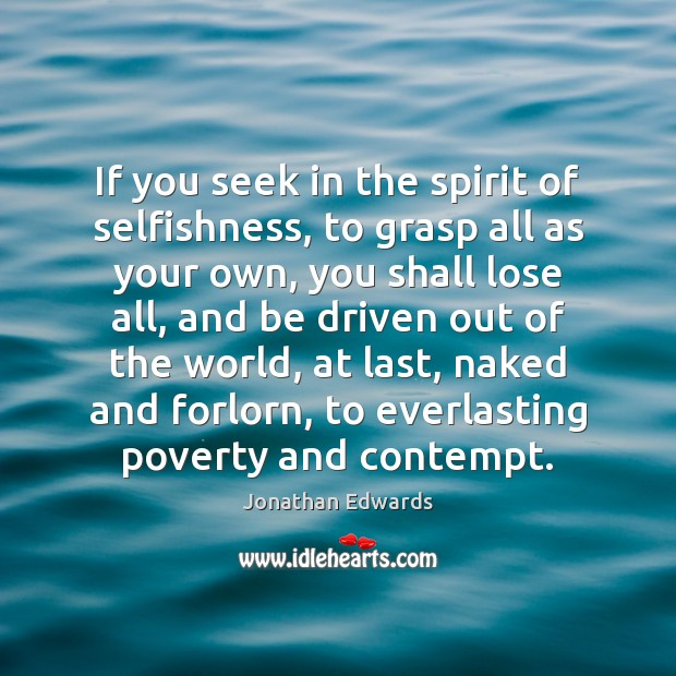 If you seek in the spirit of selfishness, to grasp all as Image
