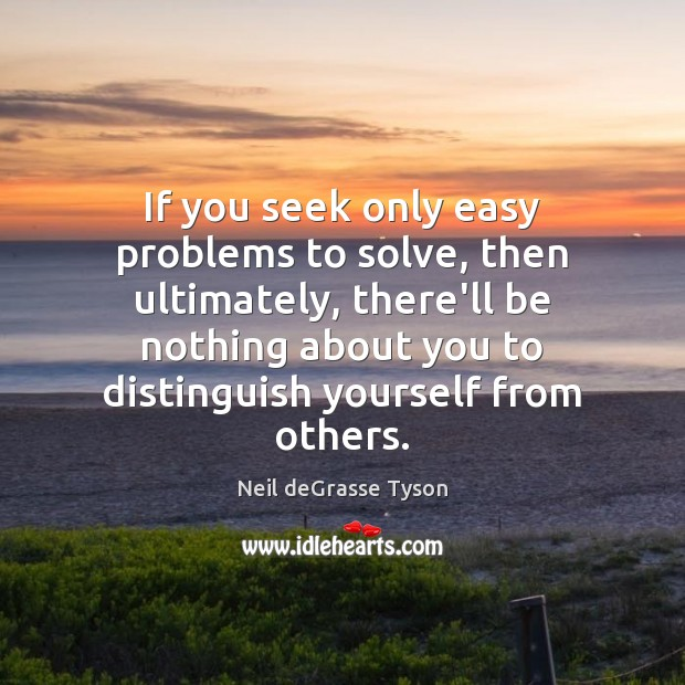 If you seek only easy problems to solve, then ultimately, there'll be Image