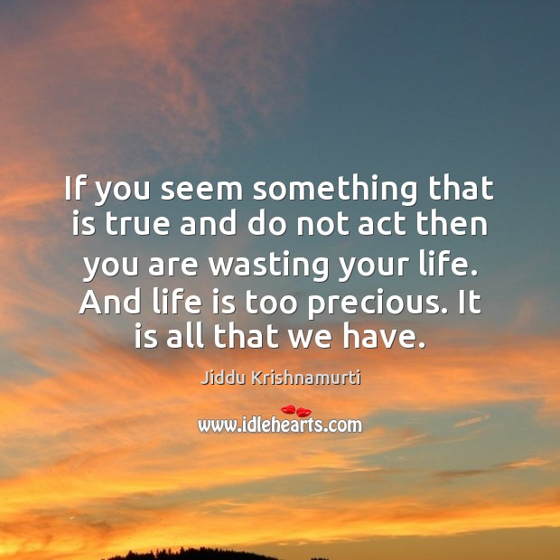 If you seem something that is true and do not act then Jiddu Krishnamurti Picture Quote