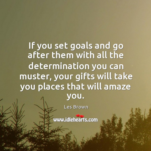 Image, If you set goals and go after them with all the determination you can muster