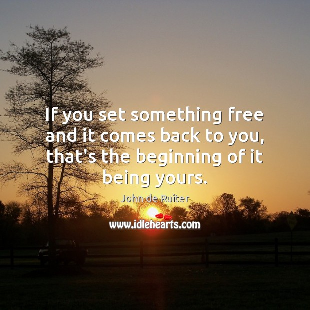 If you set something free and it comes back to you, that's Image