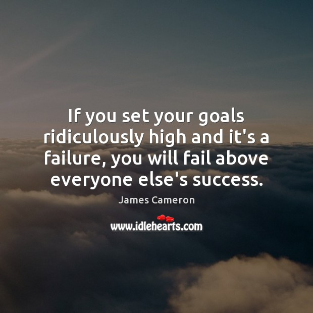 If you set your goals ridiculously high and it's a failure, you James Cameron Picture Quote