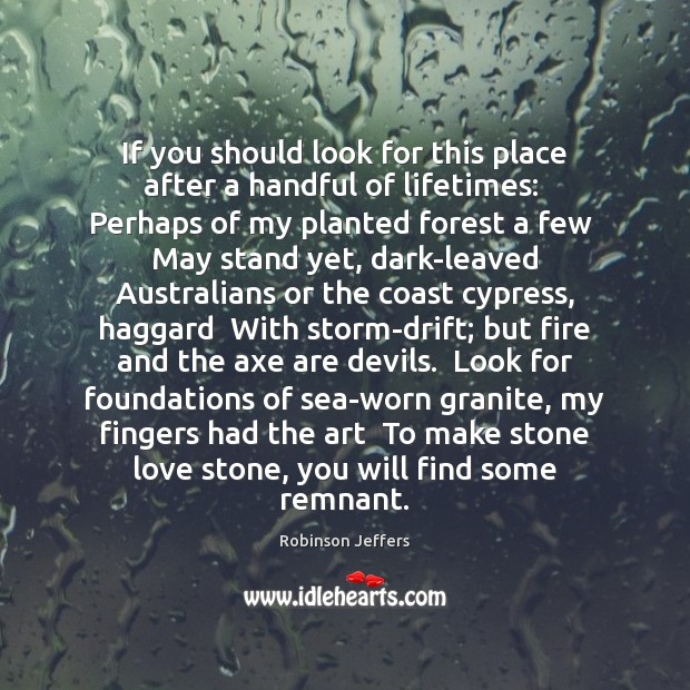 If you should look for this place after a handful of lifetimes: Robinson Jeffers Picture Quote