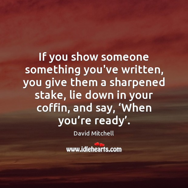 Image, If you show someone something you've written, you give them a sharpened