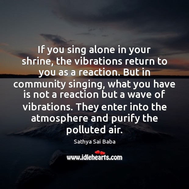 Image, If you sing alone in your shrine, the vibrations return to you