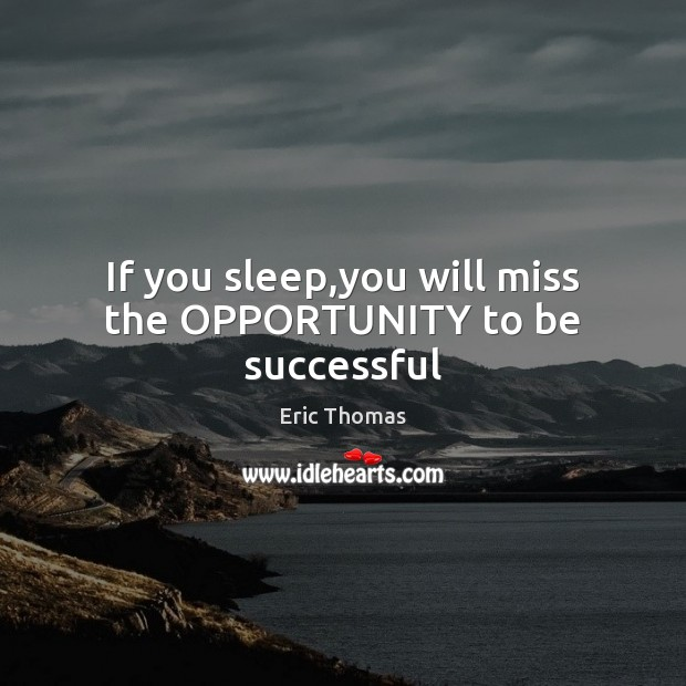 If you sleep,you will miss the OPPORTUNITY to be successful Image