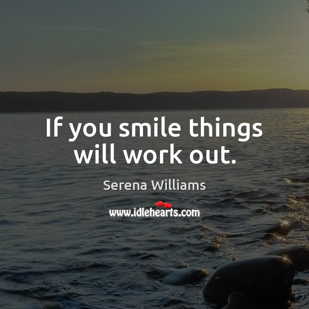 If you smile things will work out. Serena Williams Picture Quote
