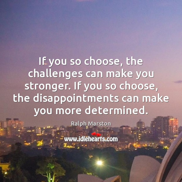 Image, If you so choose, the challenges can make you stronger. If you
