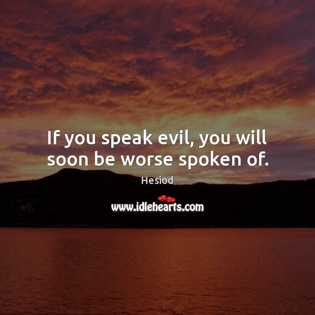 Image, If you speak evil, you will soon be worse spoken of.