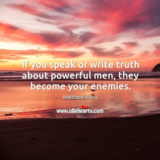 Image, If you speak or write truth about powerful men, they become your enemies.