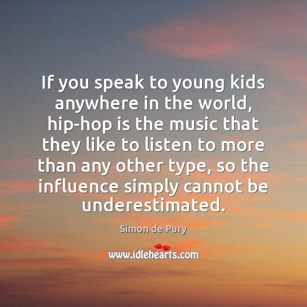 If you speak to young kids anywhere in the world, hip-hop is Image