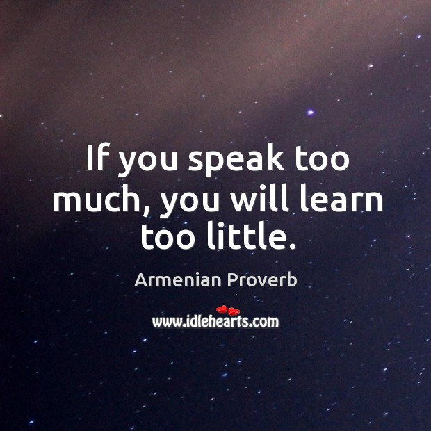 Image, If you speak too much, you will learn too little.