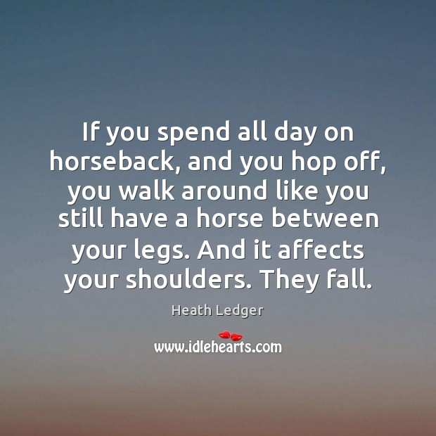 If you spend all day on horseback, and you hop off, you Image
