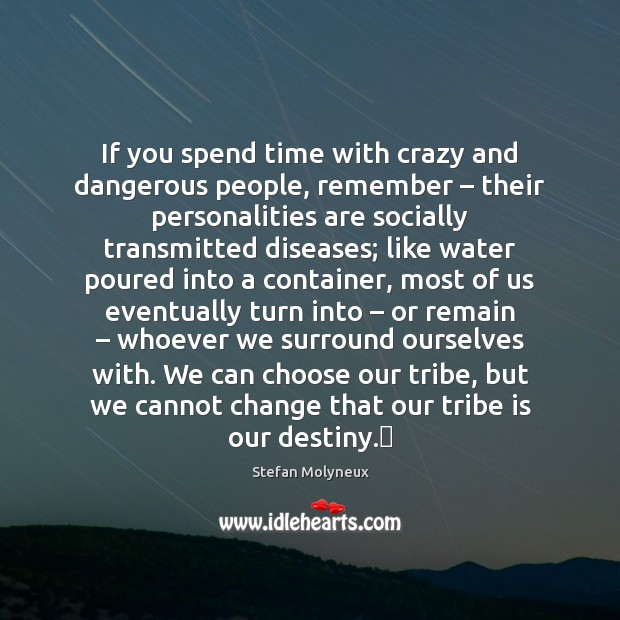 If you spend time with crazy and dangerous people, remember – their personalities Stefan Molyneux Picture Quote