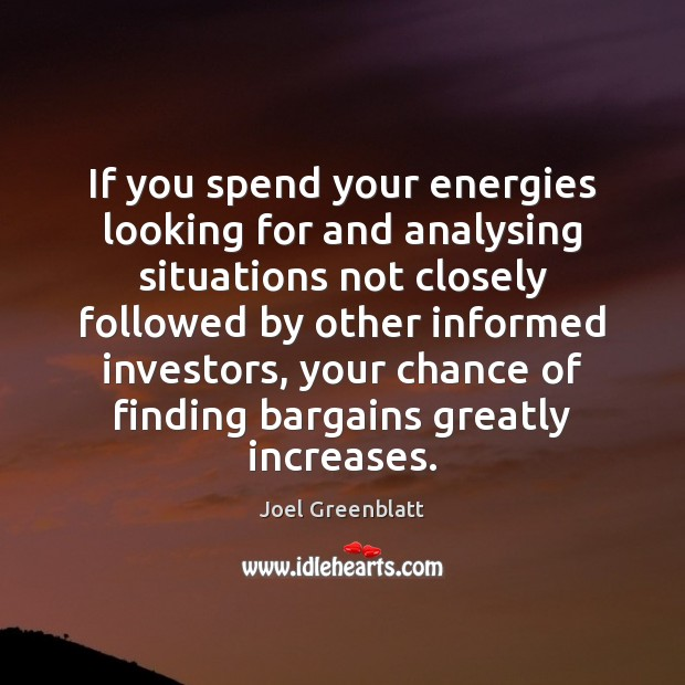 Image, If you spend your energies looking for and analysing situations not closely