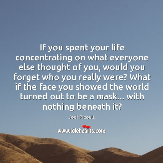 If you spent your life concentrating on what everyone else thought of Thought of You Quotes Image